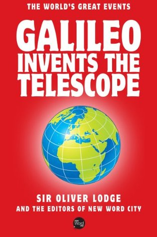 Galileo Invents The Telescope  by  Sir Oliver Lodge and The Editors of New Word City