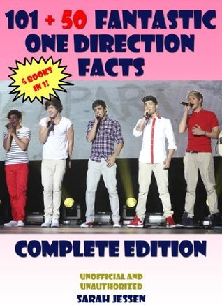 101 + 50 Fantastic One Direction Facts: Complete Edition (101 Fantastic One Direction Facts)  by  Sarah Jessen