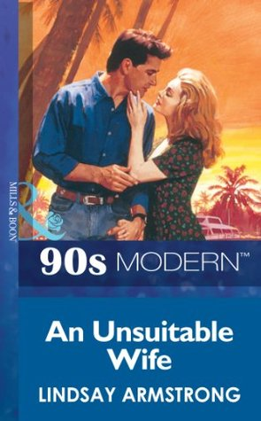 An Unsuitable Wife (Mills & Boon Vintage 90s Modern)  by  Lindsay Armstrong