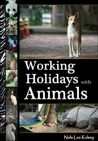 Working Holidays with Animals: An Introduction to Voluntourism with a Tail (Article/Booklet) Nola Lee Kelsey