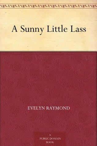 A Sunny Little Lass  by  Evelyn Raymond