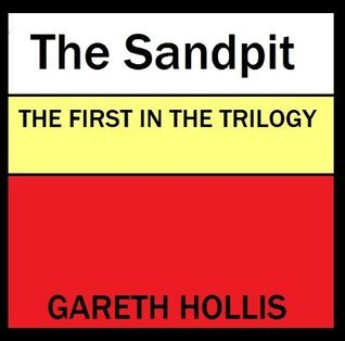 The Sandpit - The First Of The Trilogy  by  Gareth Hollis