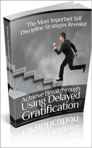 Achieve Breakthrough Using Delayed Gratification  by  Master Resale Rights