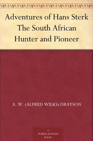 Adventures of Hans Sterk The South African Hunter and Pioneer A.W. Drayson