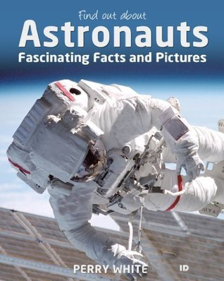 Astronauts - Fascinating Facts and Pictures Perry White