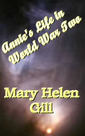 Annies Life in World War Two  by  Mary Helen Gill