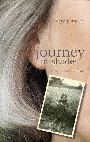 Journey in Shades: Poetry in Light and Dark  by  Mary Pargeter