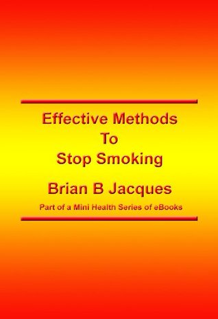 Effective Methods To Stop Smoking (Mini Health Series)  by  Brian B. Jacques