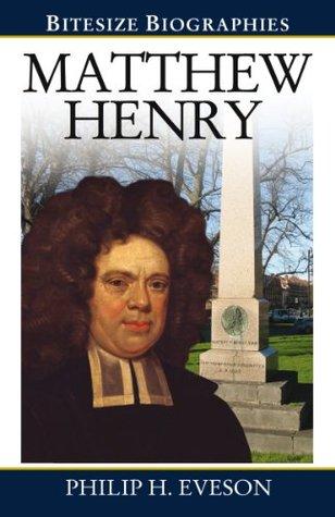 Matthew Henry  by  Philip H. Eveson