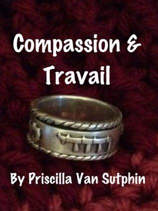 Compassion & Travail  by  Priscilla Van Sutphin