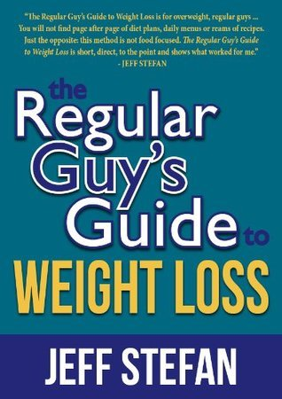 The Regular Guys Guide to Weight Loss  by  Jeff Stefan