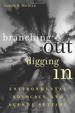 Branching Out, Digging In: Environmental Advocacy and Agenda Setting (American Governance and Public Policy series) Sarah B. Pralle