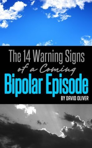 14 Warning Signs of a Coming Bipolar Episode David Oliver