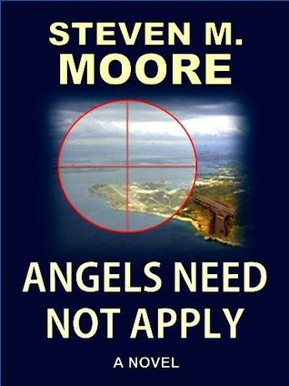 Angels Need Not Apply (Detectives Castilblanco and Chen Series)  by  Steven M. Moore