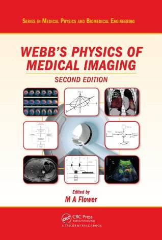 Webbs Physics of Medical Imaging, Second Edition (Series in Medical Physics and Biomedical Engineering)  by  M.A. Flower