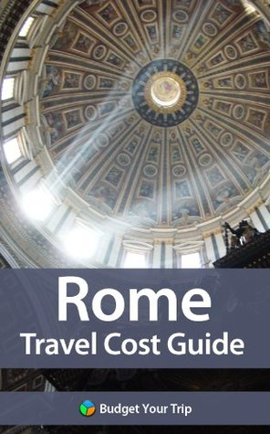 Rome Travel Cost Guide  by  Budget Your Trip