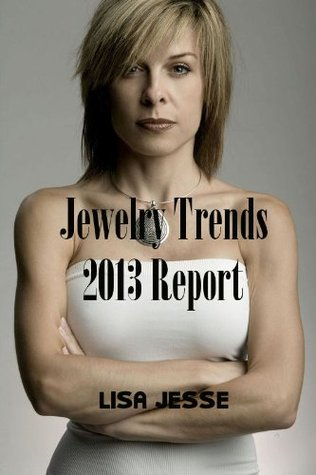 The Jewelry Trends 2013 Industry Report Lisa Jesse