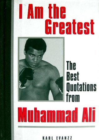 I Am the Greatest Quotes Muhammad Ali  by  Karl Evanzz