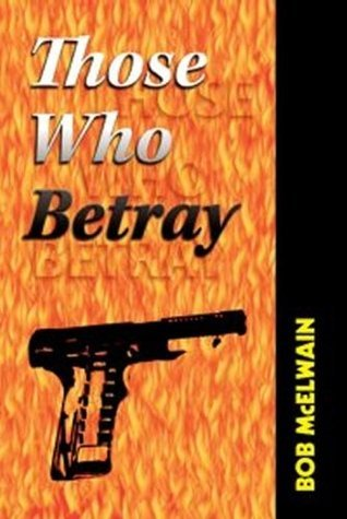 Those Who Betray  by  Bob McElwain