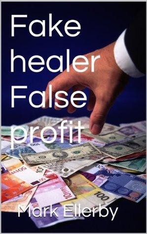 Fake healer False profit  by  Mark Ellerby
