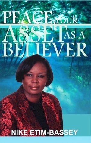 Peace, Your Asset As A Believer  by  Nike Etim-Bassey