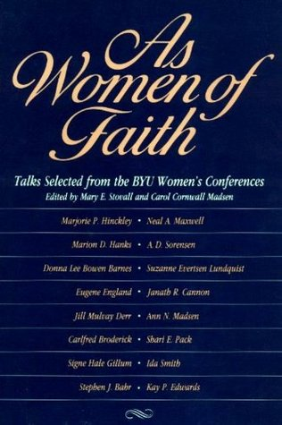 As Women of Faith: Talks Selected from the BYU Womens Conferences Brigham Young University