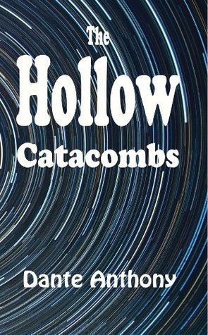 The Hollow Catacombs  by  Dante Anthony