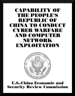 Capability of the Peoples Republic of China to Conduct Cyber Warfare and Computer Network Exploitation  by  Bryan Krekel