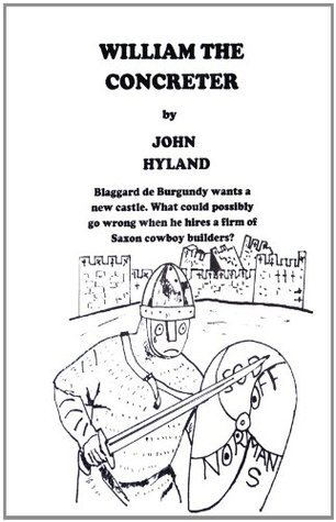 William the Concreter: A Comedy Set in 1077  by  John Hyland