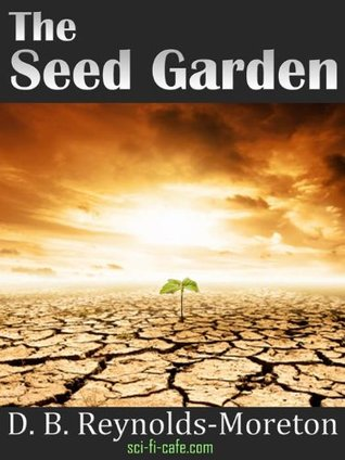 The Seed Garden  by  D.B. Reynolds-Moreton