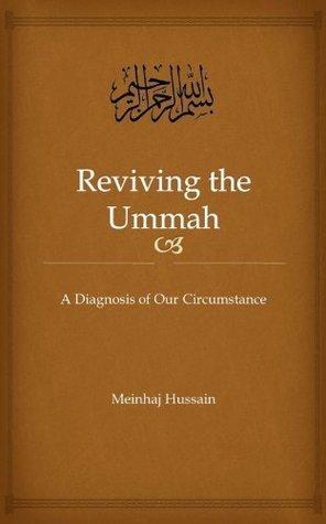 Reviving the Ummah  by  Meinhaj Hussain