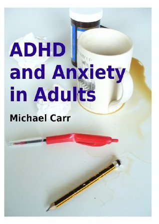 ADHD and Anxiety in Adults  by  Michael Carr