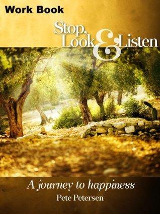 Stop, Look and Listen a Journey to Happiness Workbook Pete Petersen