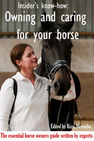 Insiders Know-How: Owning and Caring For Your Horse  by  Kizzi Nkwocha