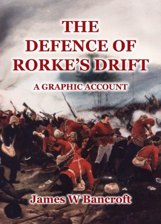 The Defence of Rorkes Drift: A Graphic Account  by  James W. Bancroft
