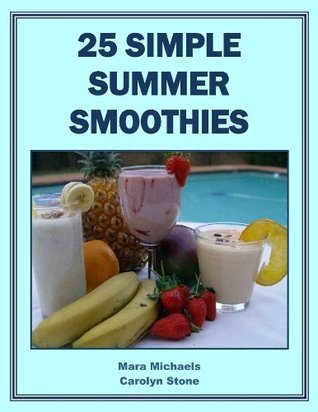 25 Simple Summer Smoothies  by  Mara Michaels