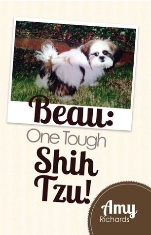 Beau: One Tough Shih Tzu  by  Amy Richards