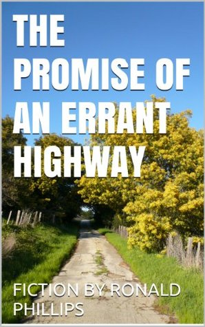The Promise of an Errant Highway  by  Ronald Phillips