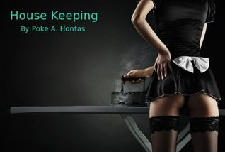 House Keeping  by  Poke A. Hontas