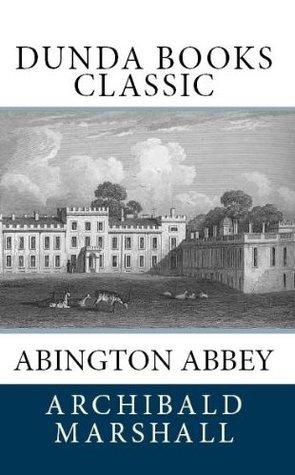 Abington Abbey (Dunda Books Classic)  by  Archibald Marshall