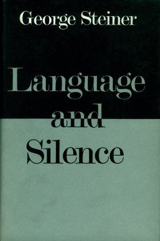 Language and Silence: Essays and Notes, 1958-66  by  George Steiner