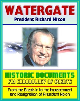20th Century Political History: The Watergate Files - Historic Document Reproductions, Break-in, Impeachment and Resignation of President Richard Nixon, Biographical Sketches, Timeline, FBI Chronology Progressive Management