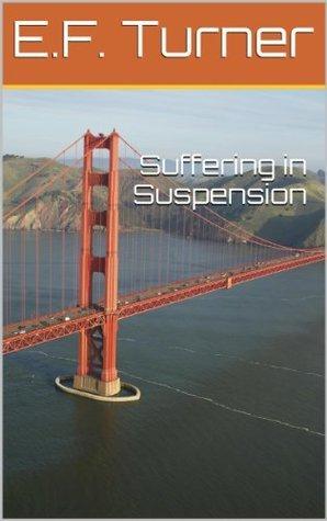 Suffering in Suspension E.F. Turner