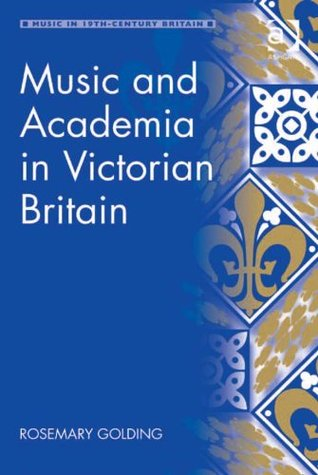 Music and Academia in Victorian Britain  by  Rosemary Golding
