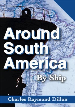 Around South America: By Ship Charles Dillon
