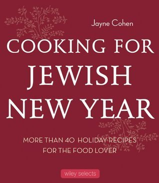 Cooking for Jewish New Year: 40 Holiday Recipes for the Food Lover Jayne Cohen