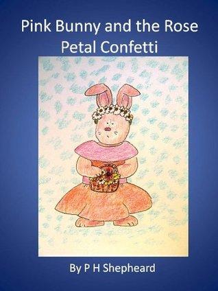 Pink Bunny and the Rose Petal Confetti Pamela Hayman Shepheard