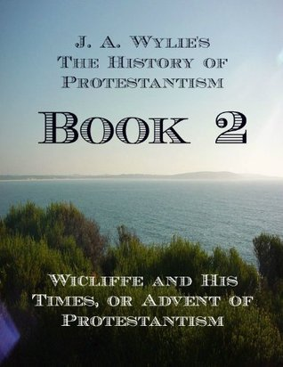 Wicliffe and His Times, or Advent of Protestantism: Book 2  by  James Aitken Wylie
