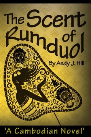 The Scent of Rumduol: A Cambodian Novel  by  Andy J. Hill