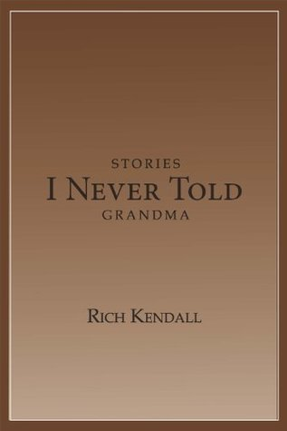 Stories I Never Told Grandma  by  Richard Kendall